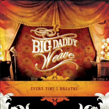 Big Daddy Weave: Every Time I Breathe (1CD) (Made In U.S.A.)