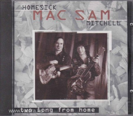 Mac, Homesick & Sam Mitchell: Two Long From Home (1CD)