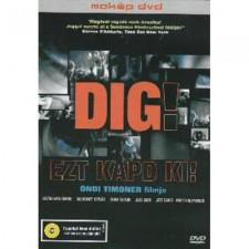 Dig! - Ezt kapd ki! (1DVD)